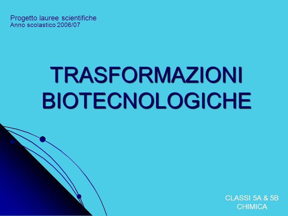 TRASFORMAZIONI BIOTECNOLOGICHE