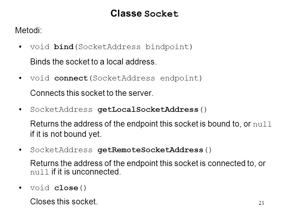 Classe Socket Metodi: void bind(SocketAddress bindpoint)
