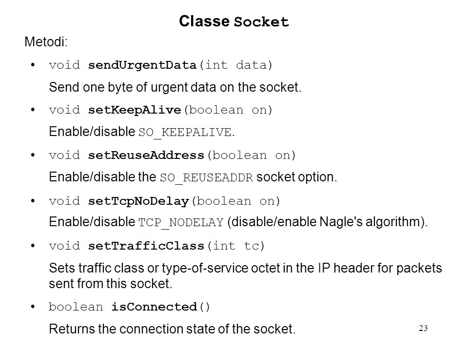 Classe Socket Metodi: void sendUrgentData(int data) Send one byte of urgent data on the socket.