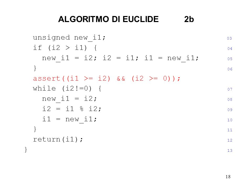 ALGORITMO DI EUCLIDE 2b unsigned new_i1; 03 if (i2 > i1) { 04