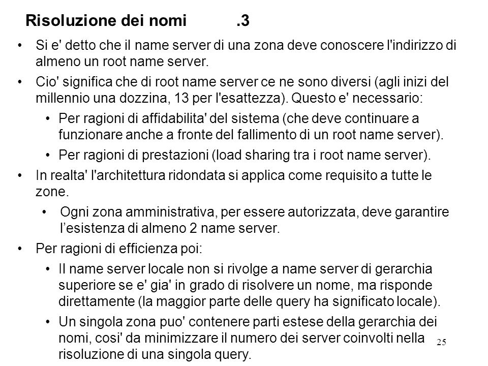 Risoluzione dei nomi .3 Si e detto che il name server di una zona deve conoscere l indirizzo di almeno un root name server.