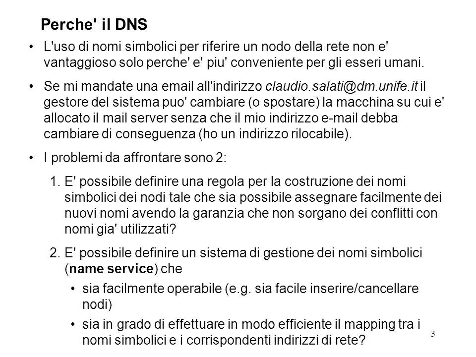 Perche il DNS L uso di nomi simbolici per riferire un nodo della rete non e vantaggioso solo perche e piu conveniente per gli esseri umani.