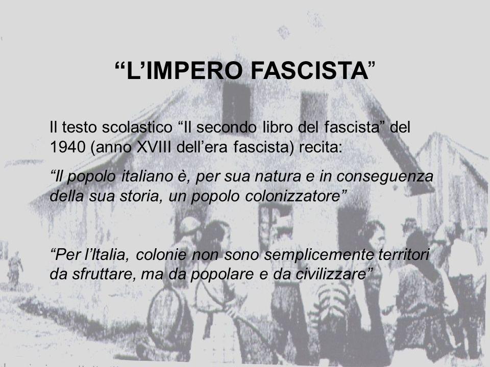 L'IMPERO FASCISTA Il testo scolastico Il secondo libro del fascista del 1940 (anno XVIII dell'era fascista) recita: