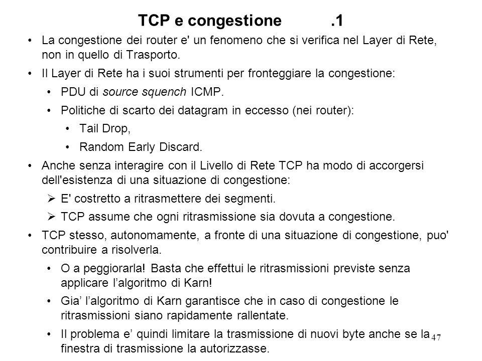 TCP e congestione .1 La congestione dei router e un fenomeno che si verifica nel Layer di Rete, non in quello di Trasporto.