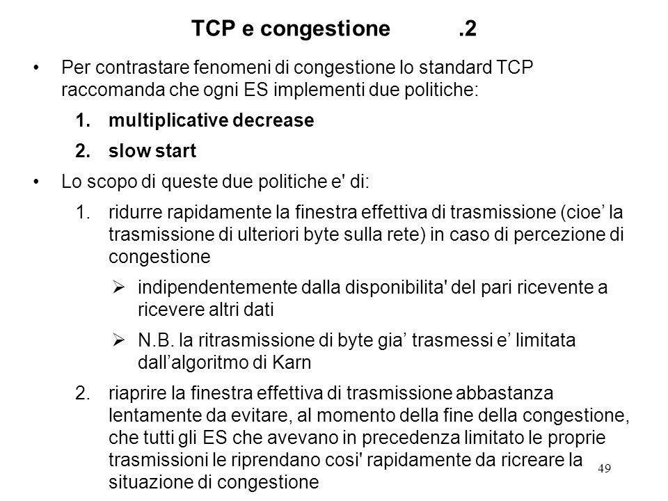 TCP e congestione .2 Per contrastare fenomeni di congestione lo standard TCP raccomanda che ogni ES implementi due politiche: