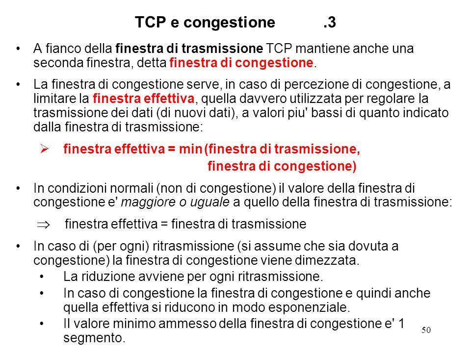TCP e congestione .3A fianco della finestra di trasmissione TCP mantiene anche una seconda finestra, detta finestra di congestione.