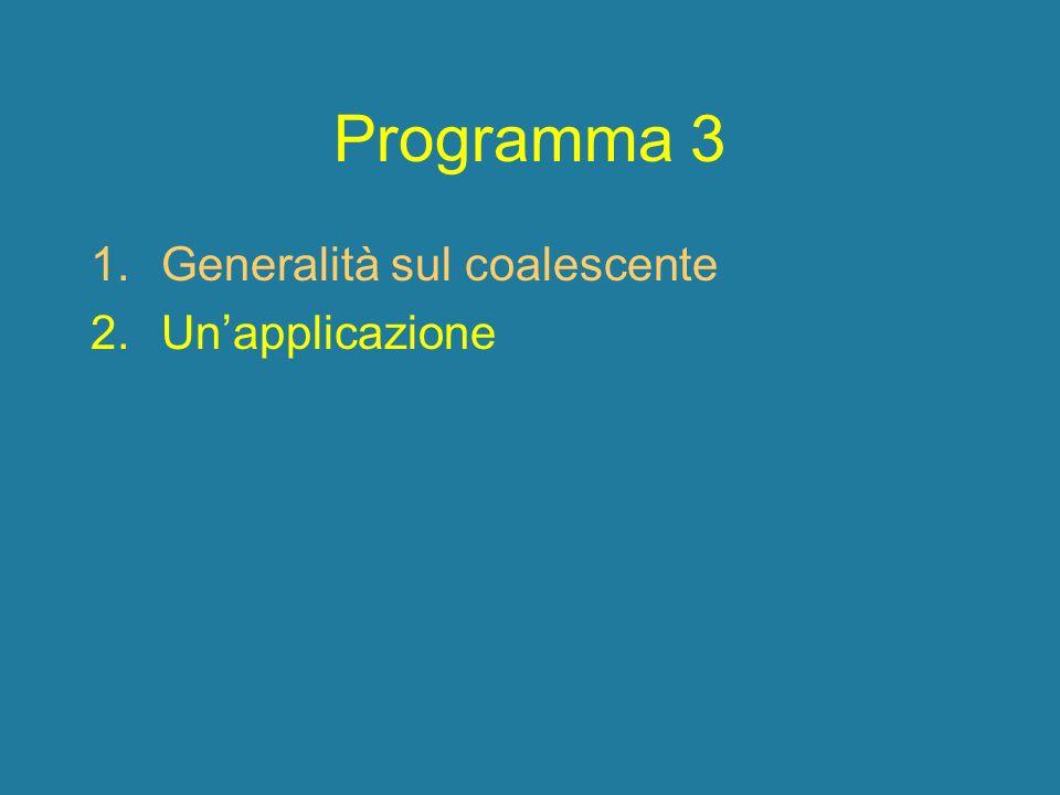 Programma 3 Generalità sul coalescente Un'applicazione