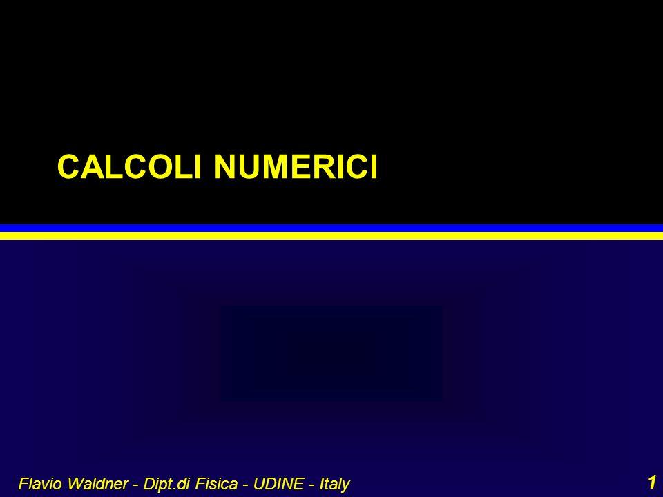 CALCOLI NUMERICI Flavio Waldner - Dipt.di Fisica - UDINE - Italy