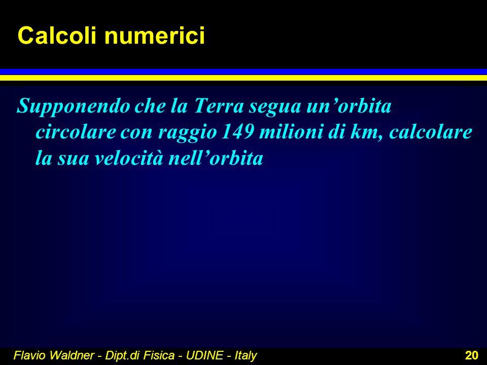Calcoli numerici Supponendo che la Terra segua un'orbita circolare con raggio 149 milioni di km, calcolare la sua velocità nell'orbita.