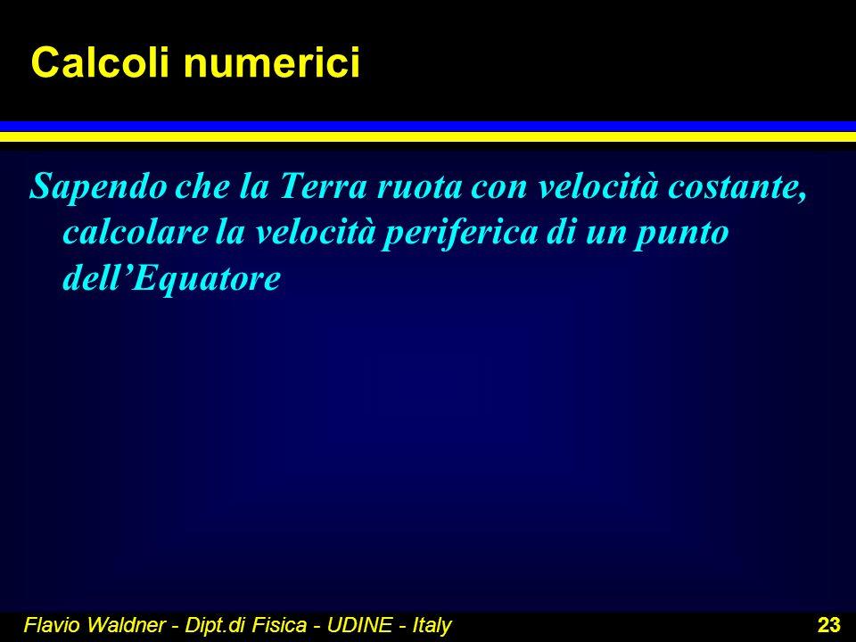 Calcoli numerici Sapendo che la Terra ruota con velocità costante, calcolare la velocità periferica di un punto dell'Equatore.