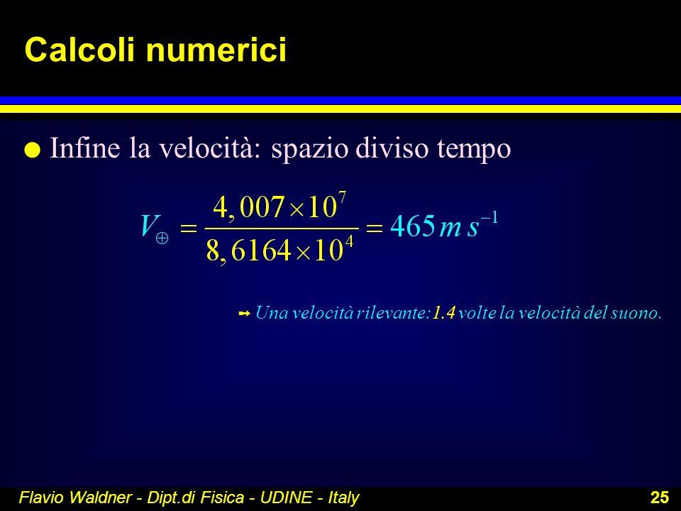 Calcoli numerici Infine la velocità: spazio diviso tempo