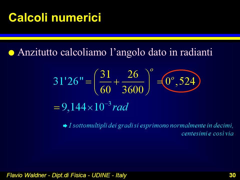 Calcoli numerici Anzitutto calcoliamo l'angolo dato in radianti