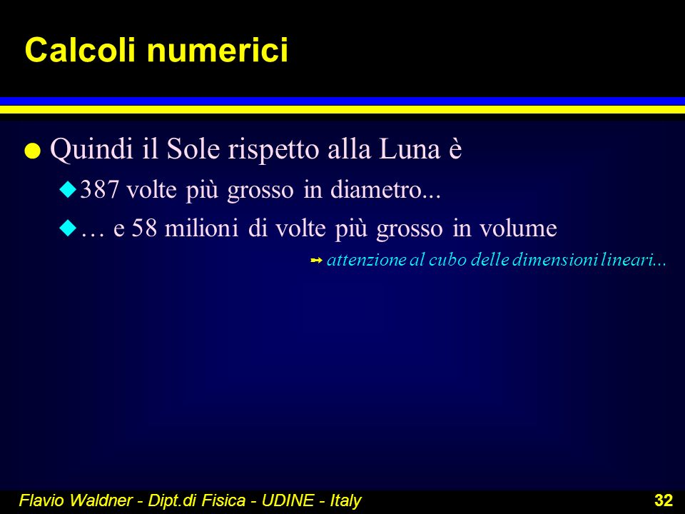 Calcoli numerici Quindi il Sole rispetto alla Luna è