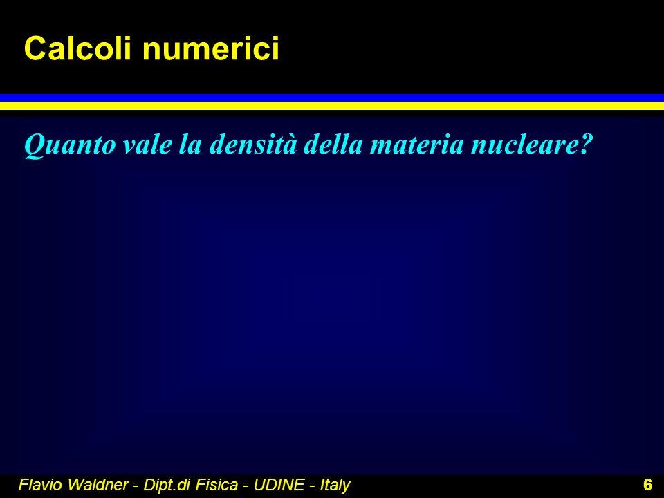 Calcoli numerici Quanto vale la densità della materia nucleare
