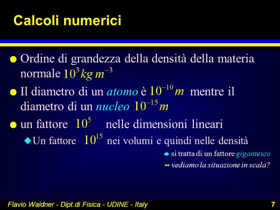 Calcoli numerici Ordine di grandezza della densità della materia normale. Il diametro di un atomo è mentre il diametro di un nucleo.