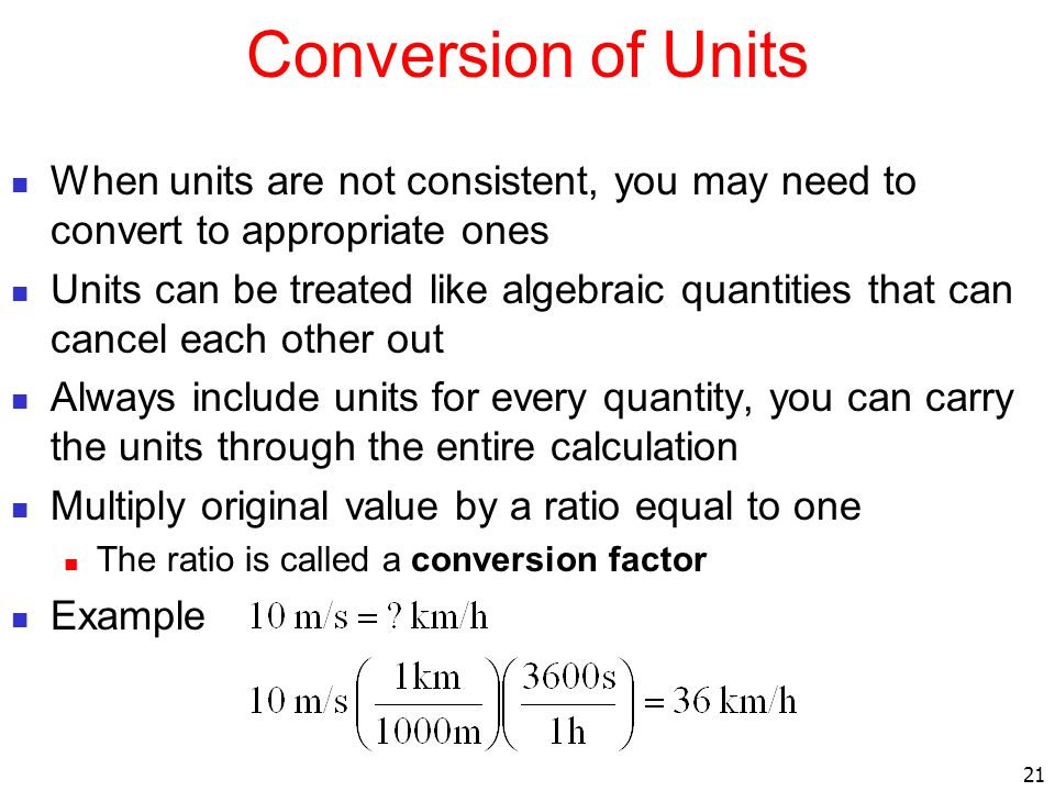 Conversion of Units When units are not consistent, you may need to convert to appropriate ones.
