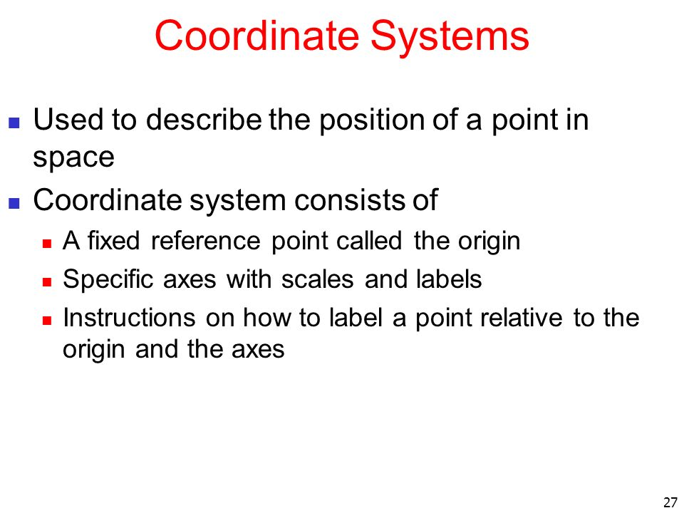 Coordinate Systems Used to describe the position of a point in space