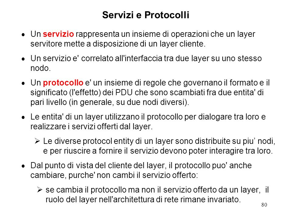 Servizi e ProtocolliUn servizio rappresenta un insieme di operazioni che un layer servitore mette a disposizione di un layer cliente.