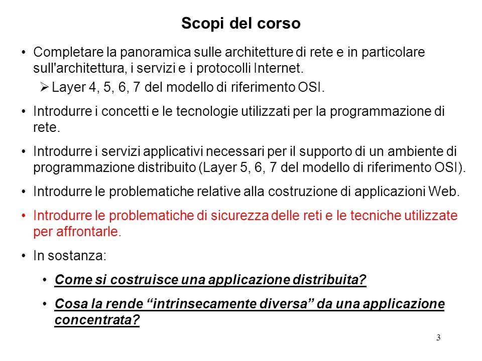 Scopi del corso Completare la panoramica sulle architetture di rete e in particolare sull architettura, i servizi e i protocolli Internet.
