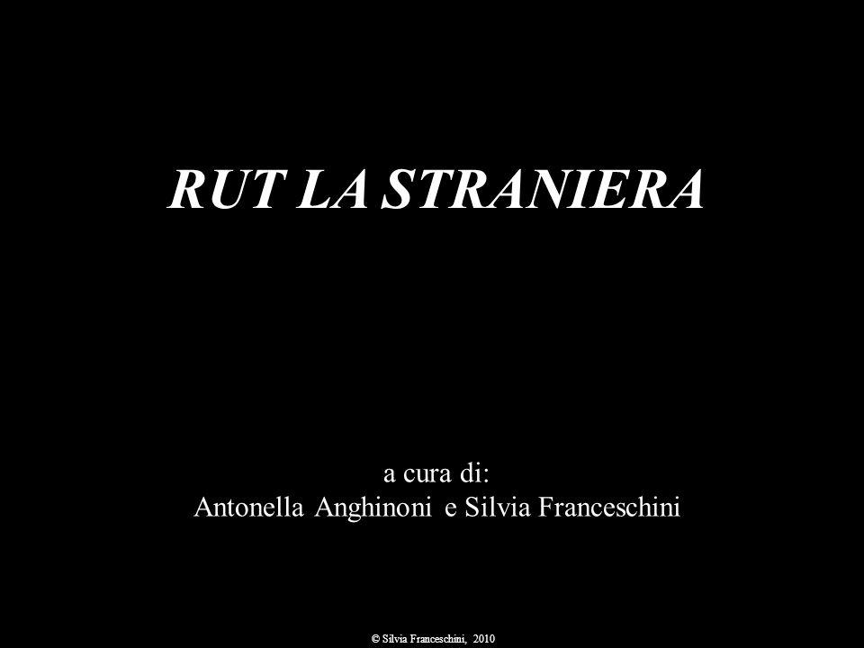 RUT LA STRANIERA a cura di: Antonella Anghinoni e Silvia Franceschini © Silvia Franceschini, 2010.