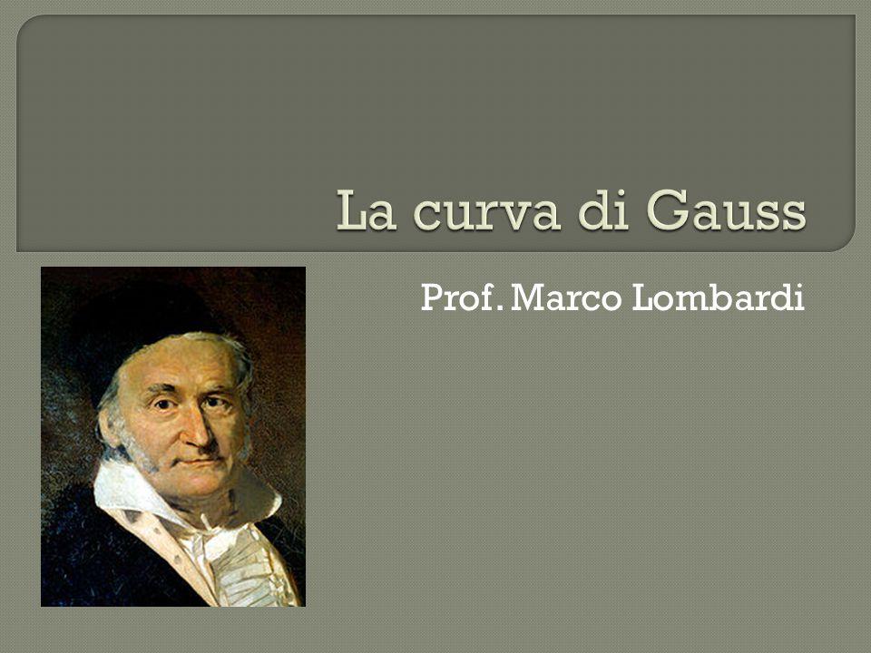 La curva di Gauss Prof. Marco Lombardi