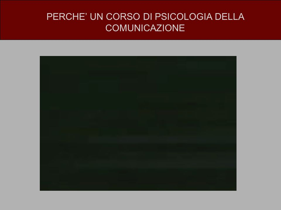 PERCHE' UN CORSO DI PSICOLOGIA DELLA COMUNICAZIONE