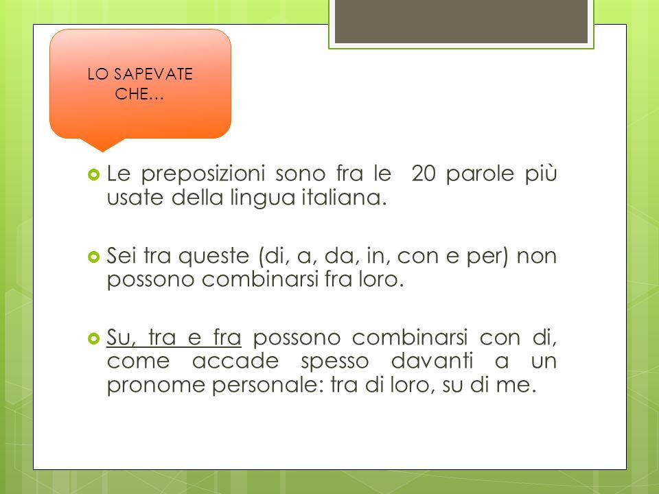 Le preposizioni sono fra le 20 parole più usate della lingua italiana.