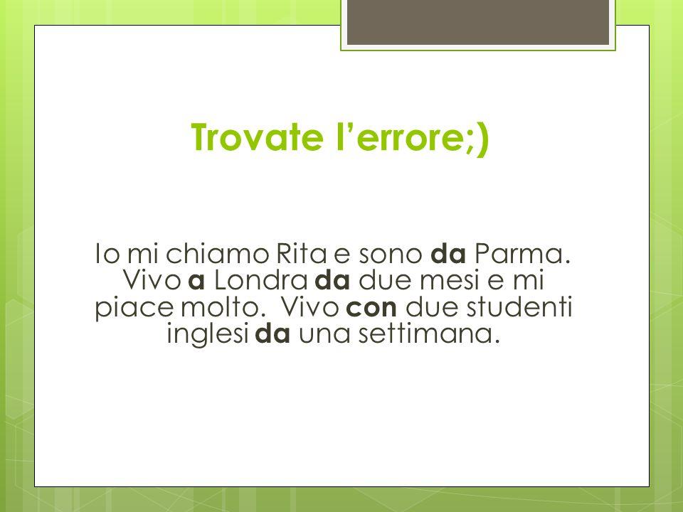 Trovate l'errore;) Io mi chiamo Rita e sono da Parma.
