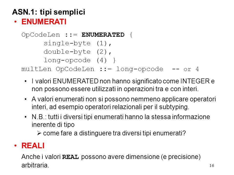 ASN.1: tipi semplici ENUMERATI REALI OpCodeLen ::= ENUMERATED {