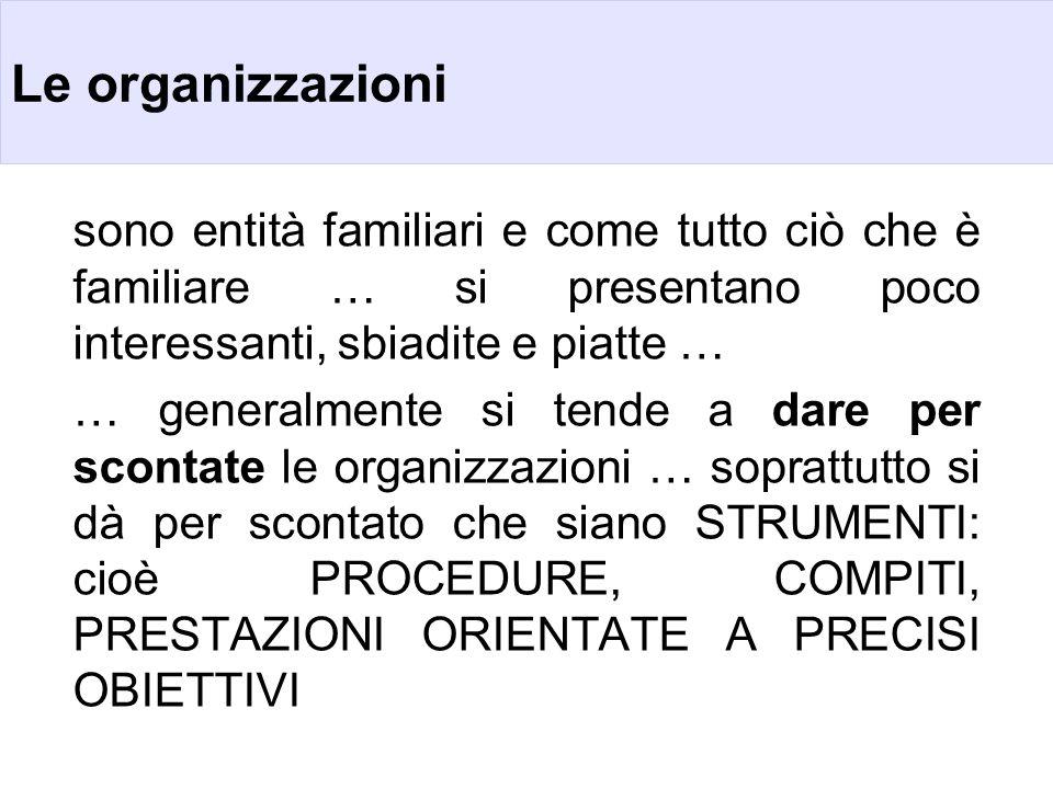 Le organizzazioni sono entità familiari e come tutto ciò che è familiare … si presentano poco interessanti, sbiadite e piatte …