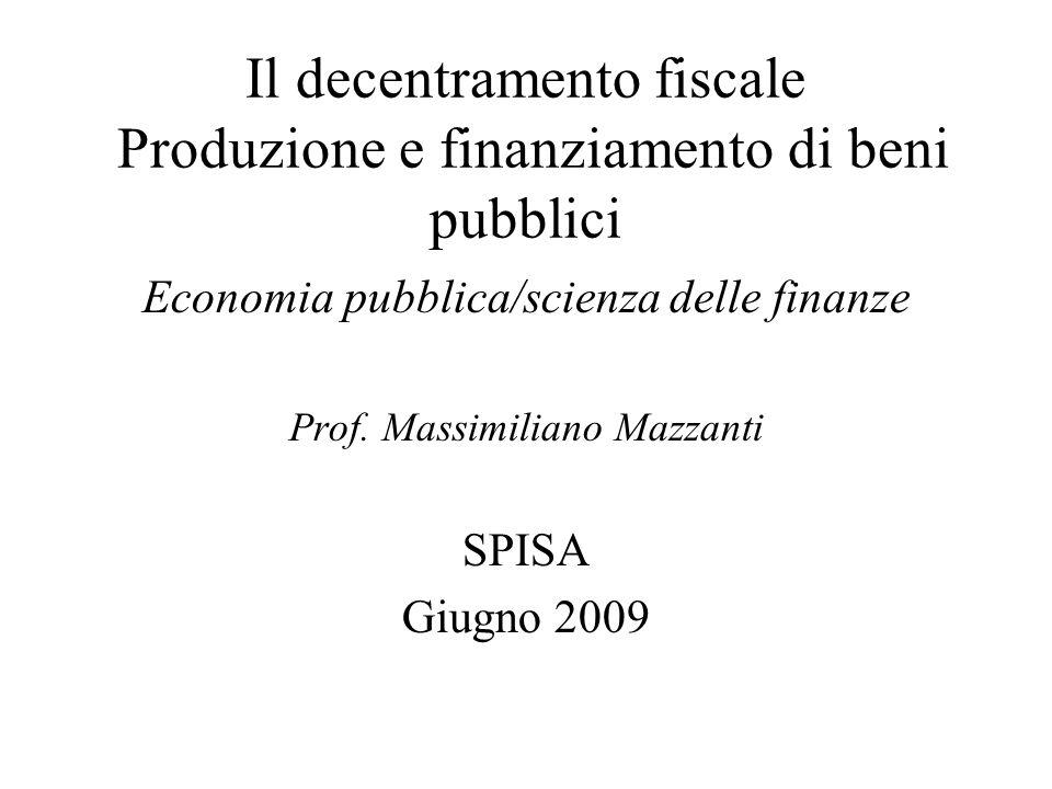Il decentramento fiscale Produzione e finanziamento di beni pubblici