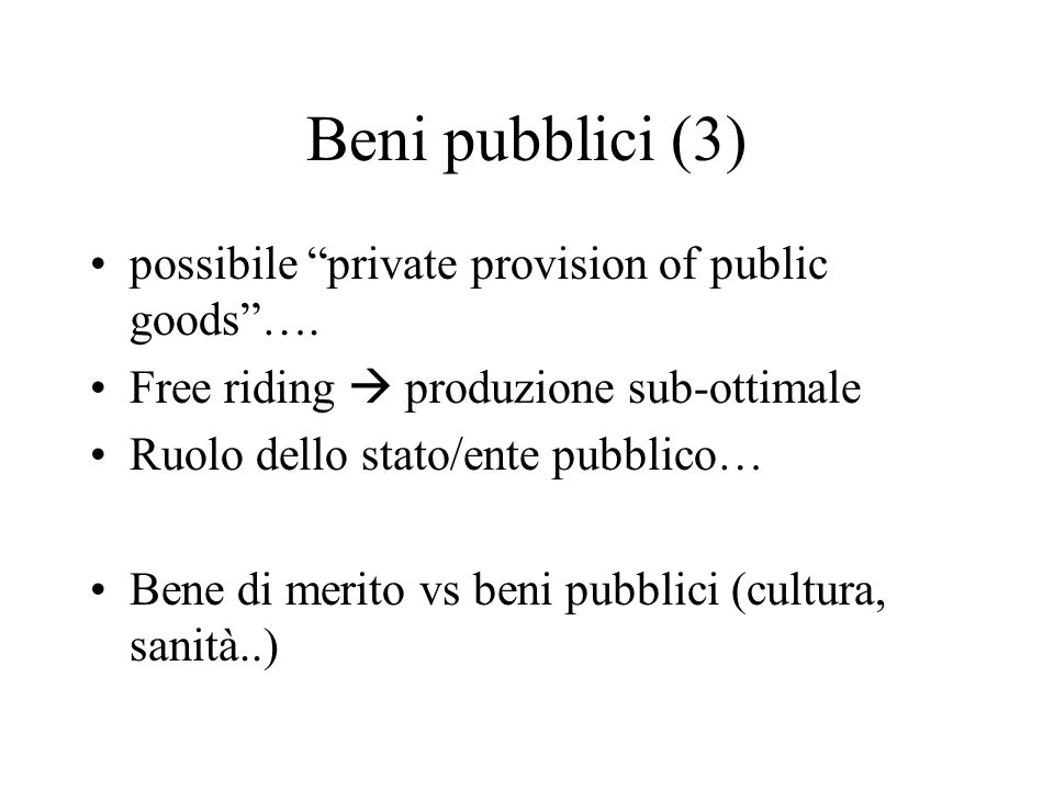 Beni pubblici (3) possibile private provision of public goods ….