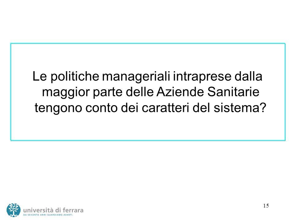Le politiche manageriali intraprese dalla maggior parte delle Aziende Sanitarie tengono conto dei caratteri del sistema