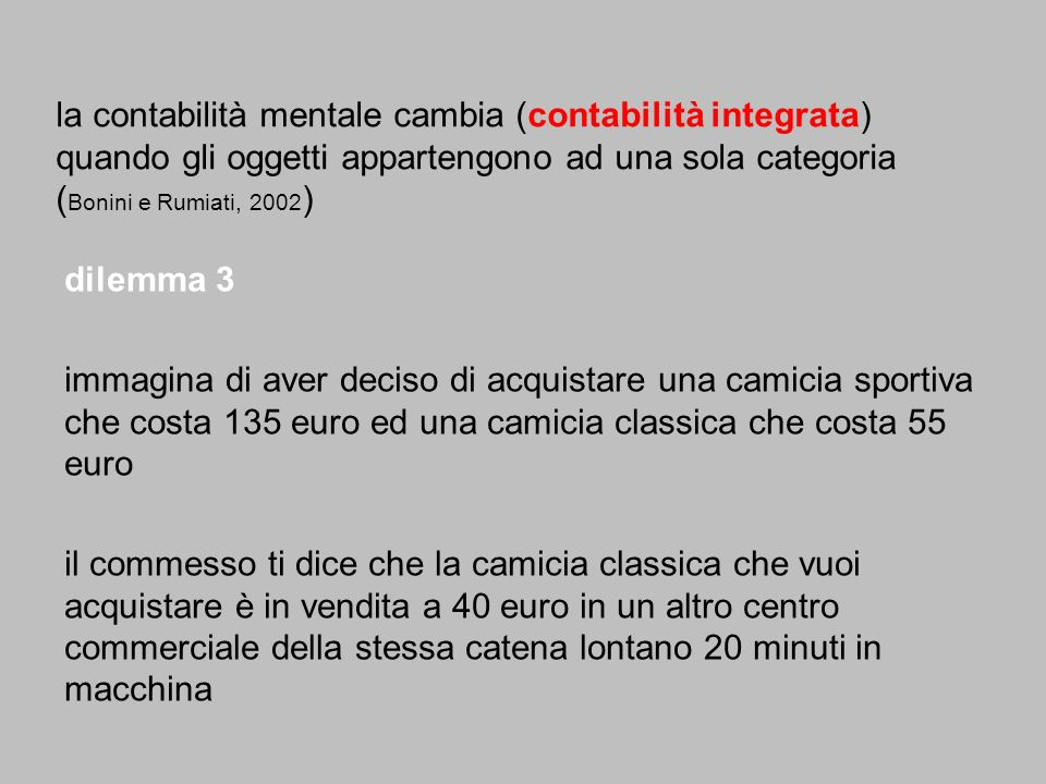 la contabilità mentale cambia (contabilità integrata) quando gli oggetti appartengono ad una sola categoria (Bonini e Rumiati, 2002)