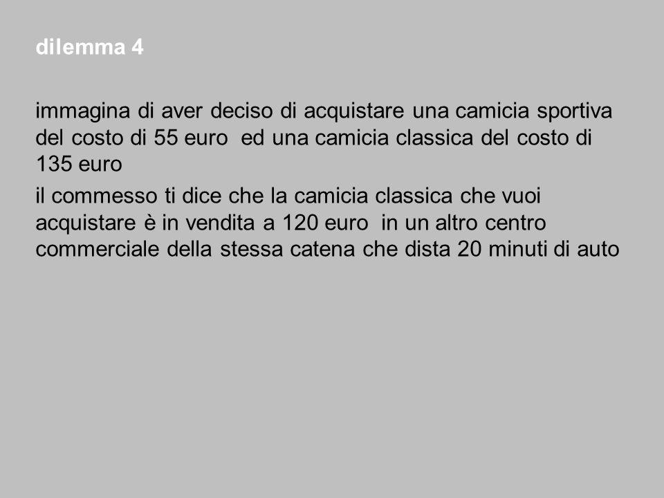 dilemma 4 immagina di aver deciso di acquistare una camicia sportiva del costo di 55 euro ed una camicia classica del costo di 135 euro.