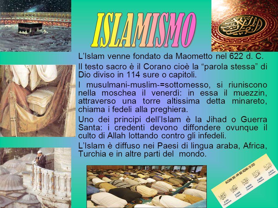 ISLAMISMO L'Islam venne fondato da Maometto nel 622 d. C.