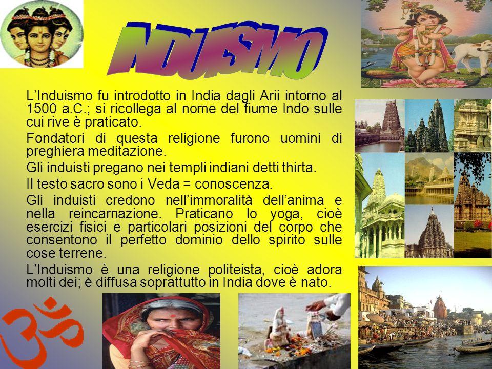 INDUISMO L'Induismo fu introdotto in India dagli Arii intorno al 1500 a.C.; si ricollega al nome del fiume Indo sulle cui rive è praticato.
