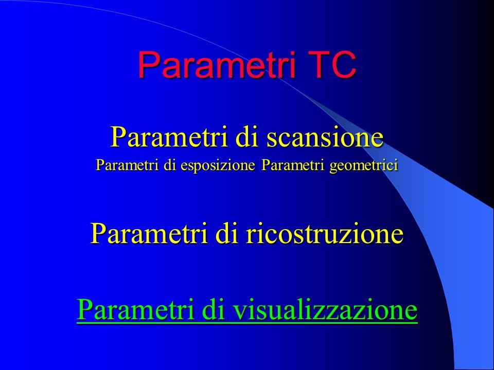 Parametri TC Parametri di scansione Parametri di ricostruzione