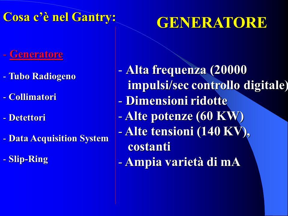 GENERATORE Cosa c'è nel Gantry: Alta frequenza (20000