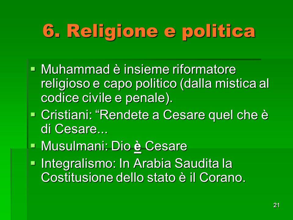 6. Religione e politica Muhammad è insieme riformatore religioso e capo politico (dalla mistica al codice civile e penale).