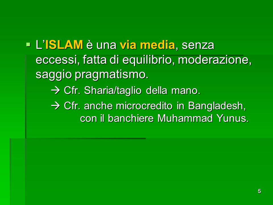 L'ISLAM è una via media, senza eccessi, fatta di equilibrio, moderazione, saggio pragmatismo.