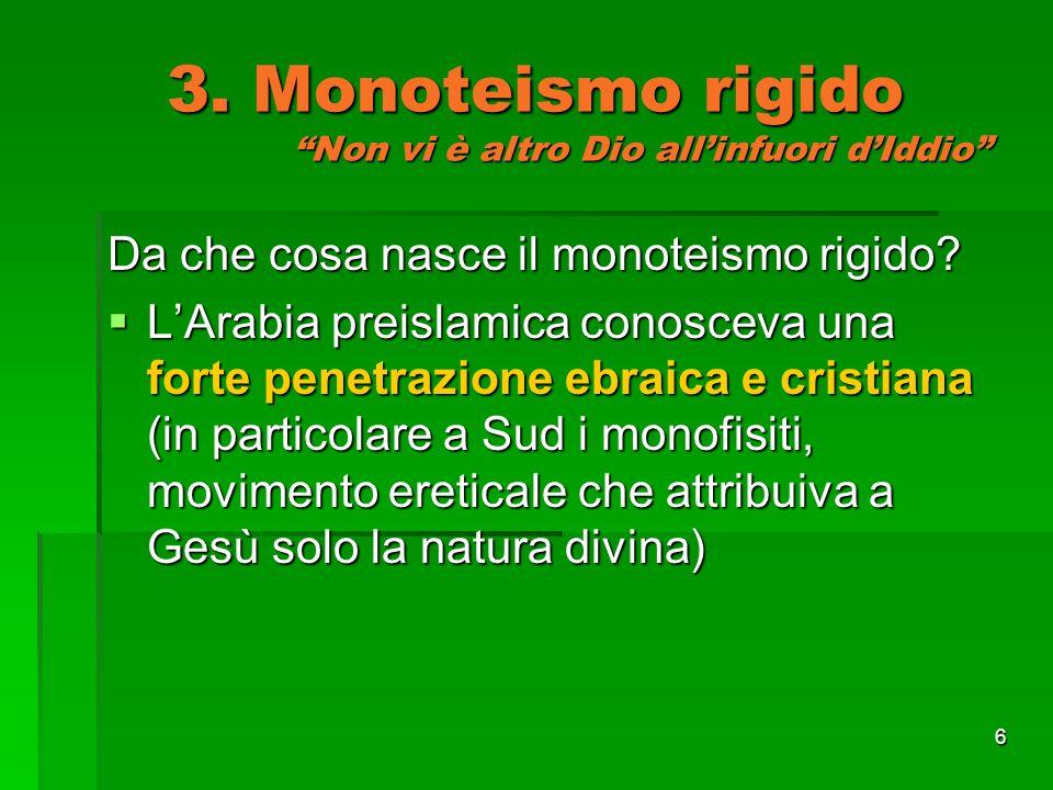 3. Monoteismo rigido Non vi è altro Dio all'infuori d'Iddio