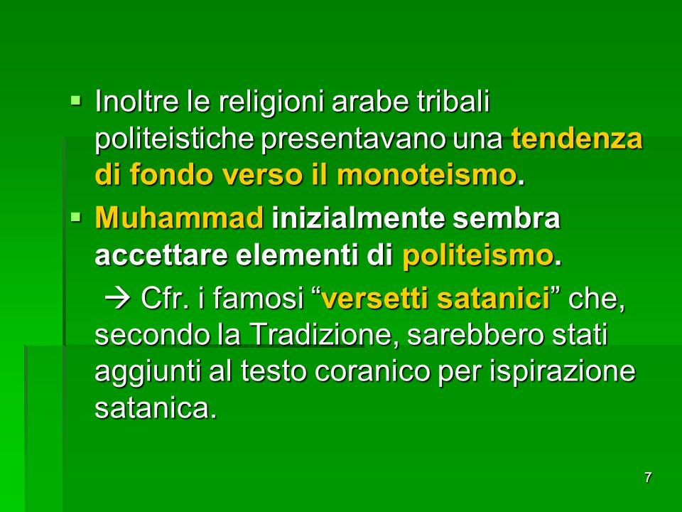 Inoltre le religioni arabe tribali politeistiche presentavano una tendenza di fondo verso il monoteismo.