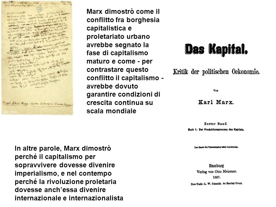 Marx dimostrò come il conflitto fra borghesia capitalistica e proletariato urbano avrebbe segnato la fase di capitalismo maturo e come - per contrastare questo conflitto il capitalismo - avrebbe dovuto garantire condizioni di crescita continua su scala mondiale