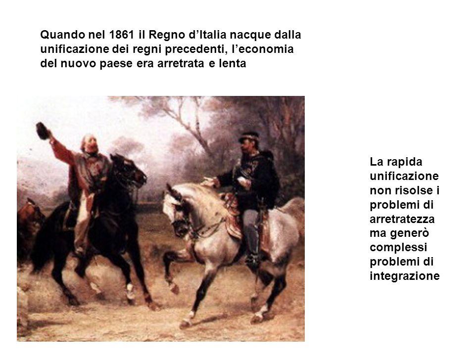 Quando nel 1861 il Regno d'Italia nacque dalla unificazione dei regni precedenti, l'economia del nuovo paese era arretrata e lenta