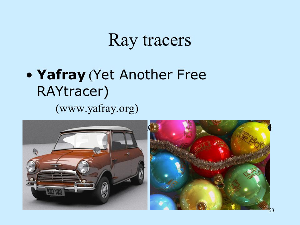 Ray tracers Yafray (Yet Another Free RAYtracer) (www.yafray.org)