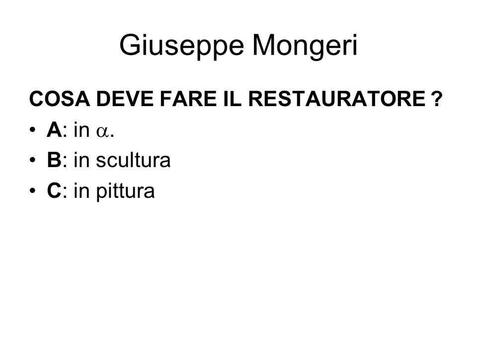 Giuseppe Mongeri COSA DEVE FARE IL RESTAURATORE A: in .