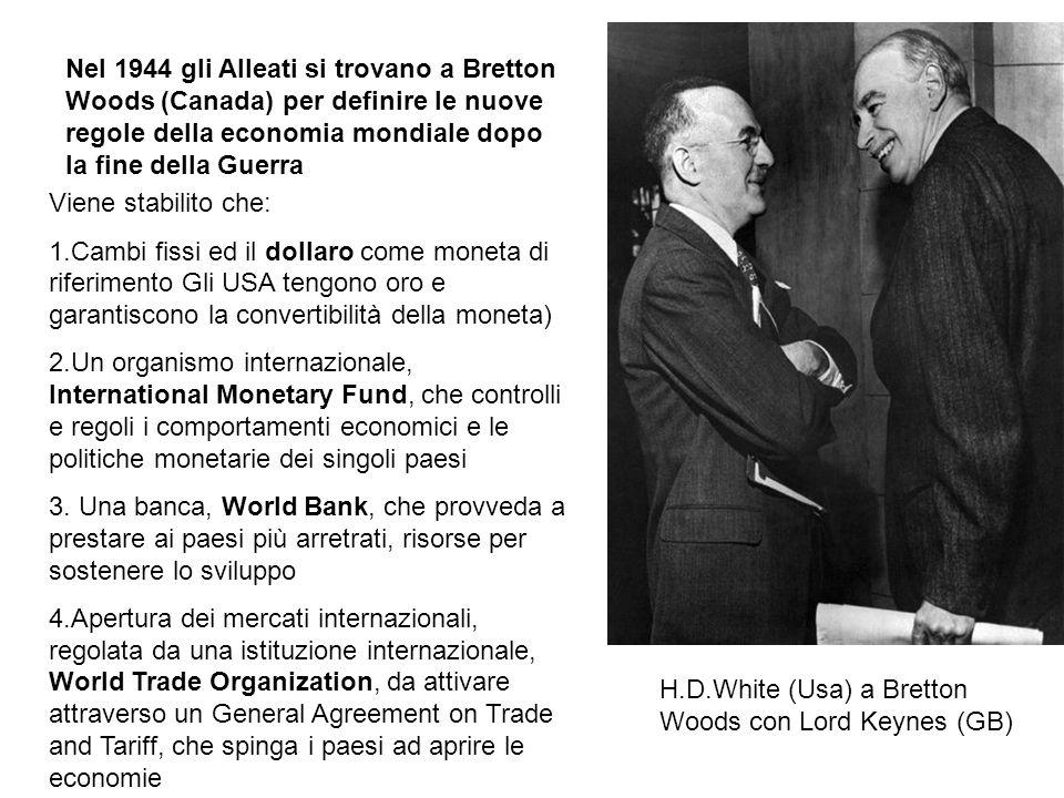 Nel 1944 gli Alleati si trovano a Bretton Woods (Canada) per definire le nuove regole della economia mondiale dopo la fine della Guerra