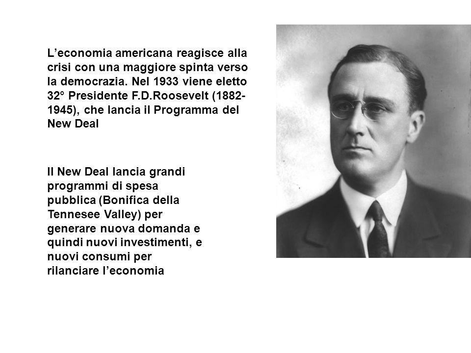 L'economia americana reagisce alla crisi con una maggiore spinta verso la democrazia. Nel 1933 viene eletto 32° Presidente F.D.Roosevelt (1882-1945), che lancia il Programma del New Deal