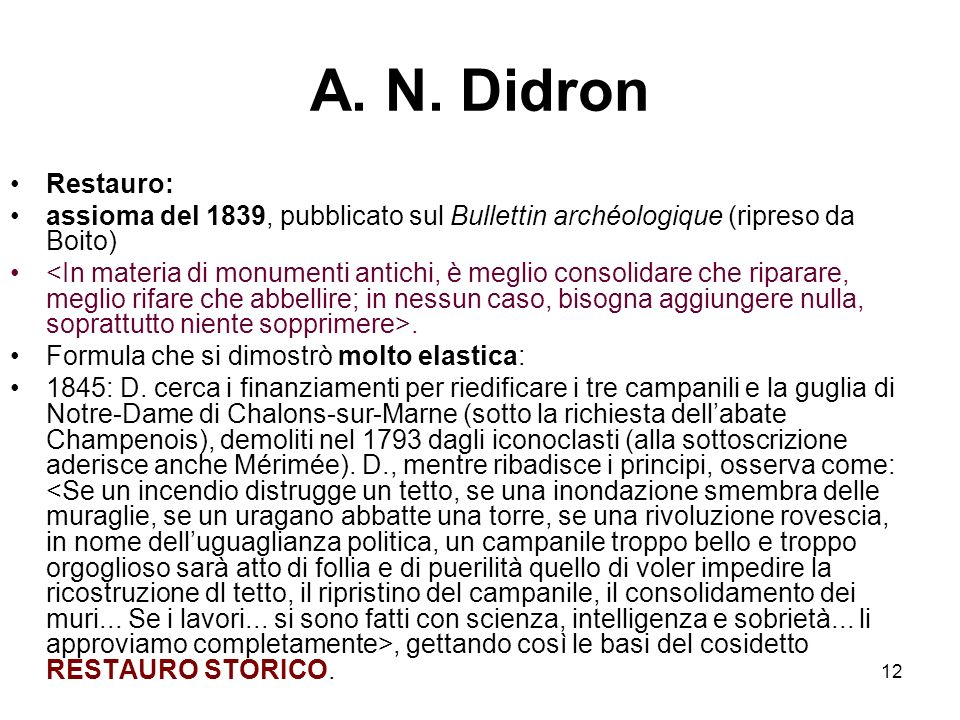 A. N. Didron Restauro: assioma del 1839, pubblicato sul Bullettin archéologique (ripreso da Boito)